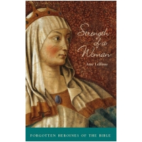 Image for Strength of a Woman: Forgotten Heroines of the Bible