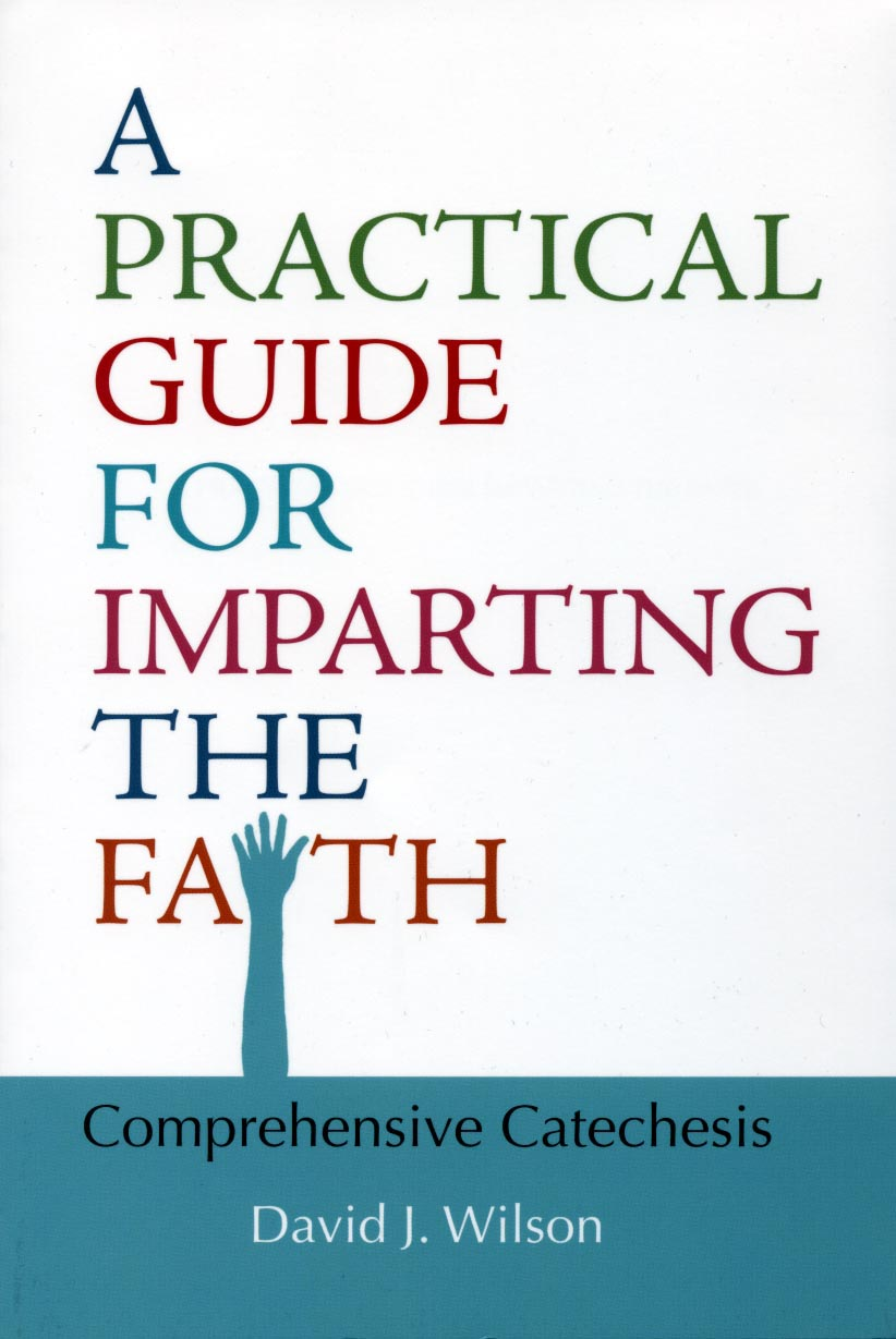 Image for A Practical Guide for Imparting the Faith:  Comprehensive Catechesis